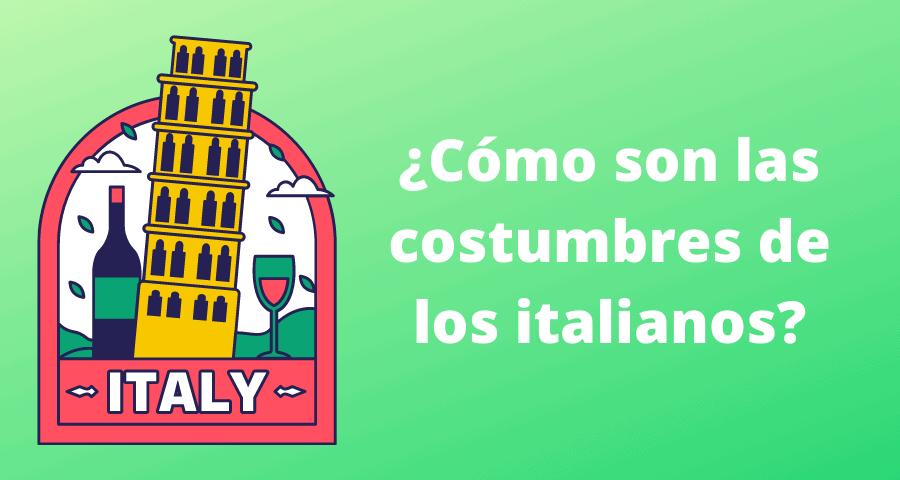 Cómo son las costumbres de los italianos